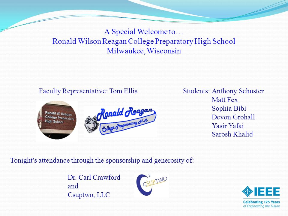A Special Welcome to… Ronald Wilson Reagan College Preparatory High School Milwaukee, Wisconsin Faculty Representative: Tom Ellis Students: Anthony Sc