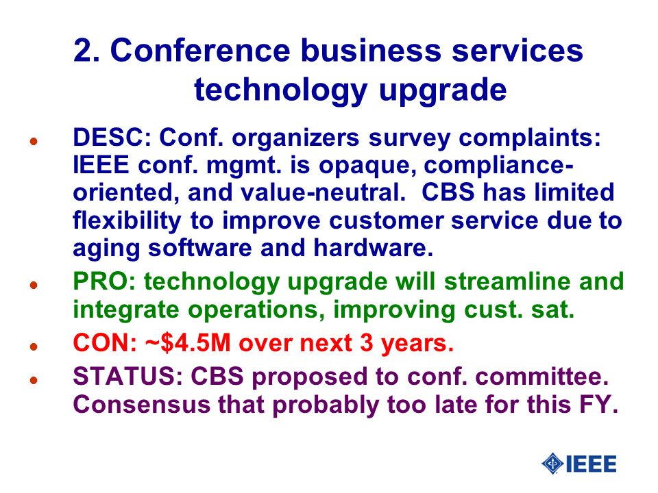 2. Conference business services technology upgrade l DESC: Conf. organizers survey complaints: IEEE conf. mgmt. is opaque, compliance- oriented, and v