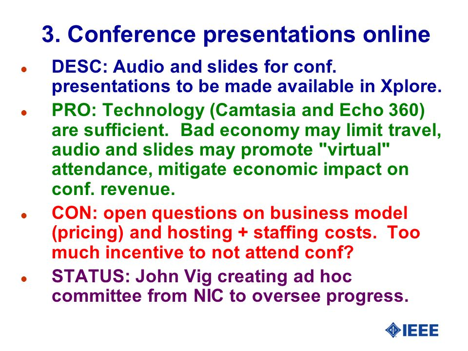 l DESC: Audio and slides for conf. presentations to be made available in Xplore. l PRO: Technology (Camtasia and Echo 360) are sufficient. Bad economy