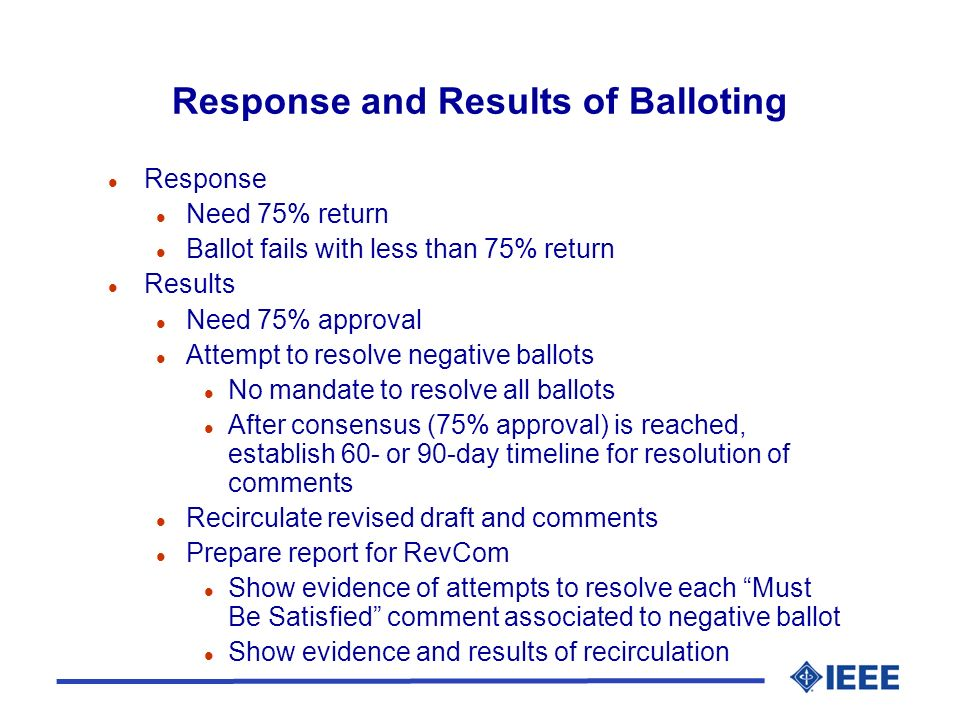 Response and Results of Balloting l Response l Need 75% return l Ballot fails with less than 75% return l Results l Need 75% approval l Attempt to res