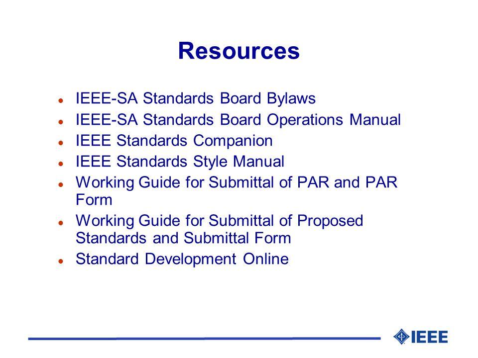 Resources l IEEE-SA Standards Board Bylaws l IEEE-SA Standards Board Operations Manual l IEEE Standards Companion l IEEE Standards Style Manual l Work