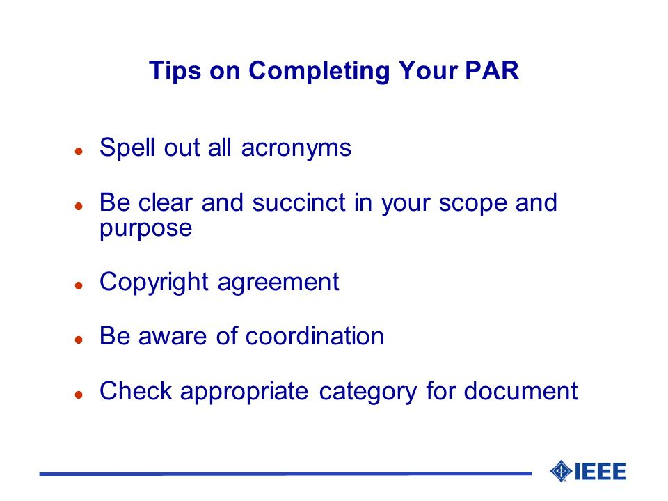 Tips on Completing Your PAR l Spell out all acronyms l Be clear and succinct in your scope and purpose l Copyright agreement l Be aware of coordinatio