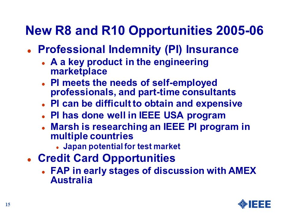 15 New R8 and R10 Opportunities 2005-06 l Professional Indemnity (PI) Insurance l A a key product in the engineering marketplace l PI meets the needs