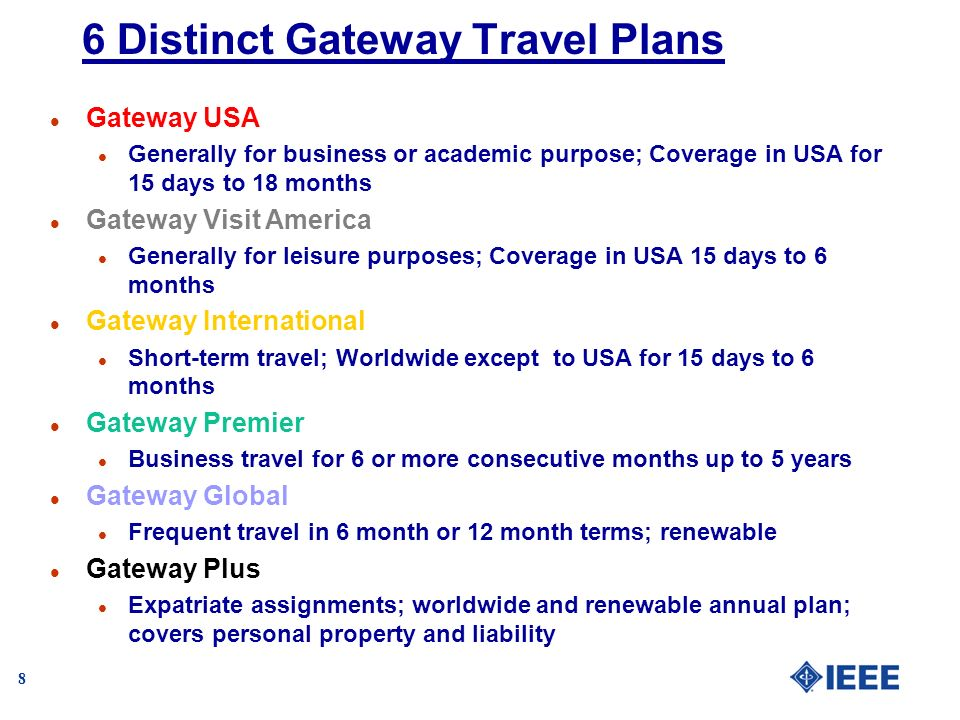 8 6 Distinct Gateway Travel Plans l Gateway USA l Generally for business or academic purpose; Coverage in USA for 15 days to 18 months l Gateway Visit