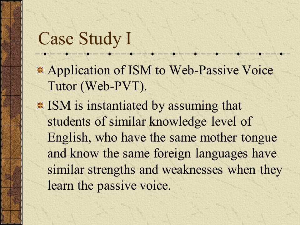 Case Study I Application of ISM to Web-Passive Voice Tutor (Web-PVT).