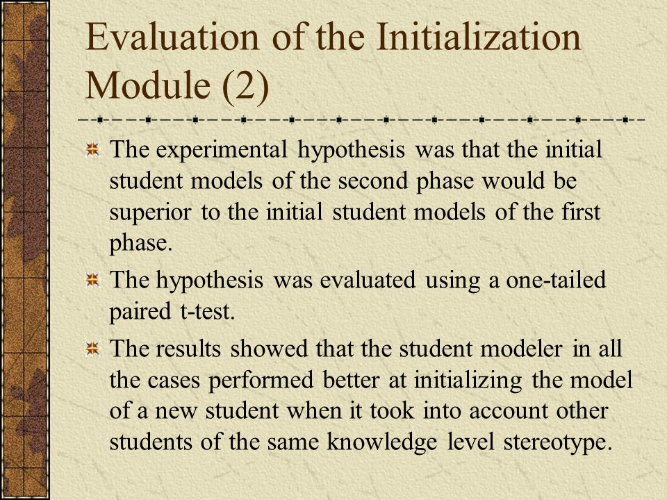 Evaluation of the Initialization Module (2) The experimental hypothesis was that the initial student models of the second phase would be superior to the initial student models of the first phase.