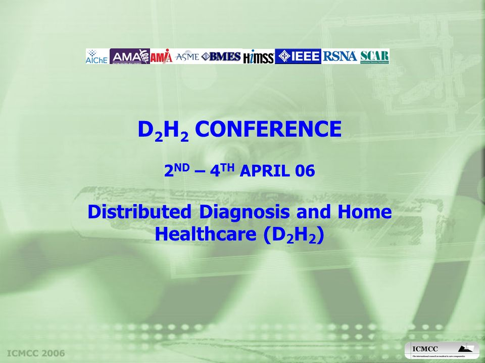 D 2 H 2 CONFERENCE 2 ND – 4 TH APRIL 06 Distributed Diagnosis and Home Healthcare (D 2 H 2 )