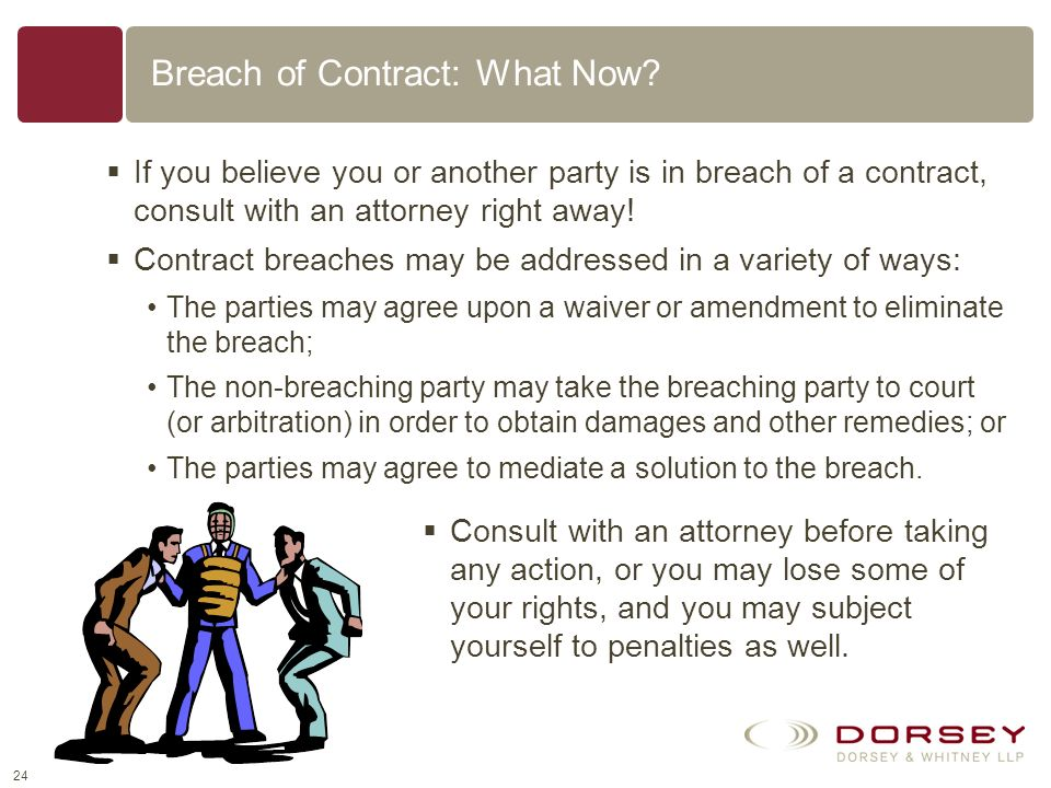 23 Breach of Contract A breach of contract occurs where a party to a contract fails to perform, precisely and exactly, that partys obligations under t