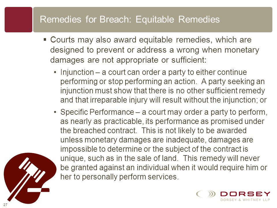 26 Remedies for Breach: Monetary Damages The most common remedy for a breach of contract is a monetary award, which can come in many forms: Compensato