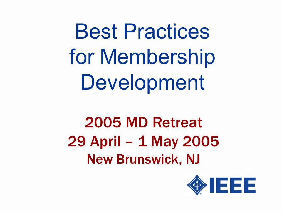 Best Practices for Membership Development 2005 MD Retreat 29 April – 1 May 2005 New Brunswick, NJ