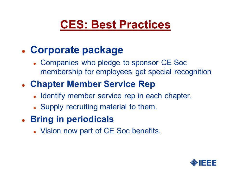 CES: Best Practices l Corporate package Companies who pledge to sponsor CE Soc membership for employees get special recognition l Chapter Member Servi