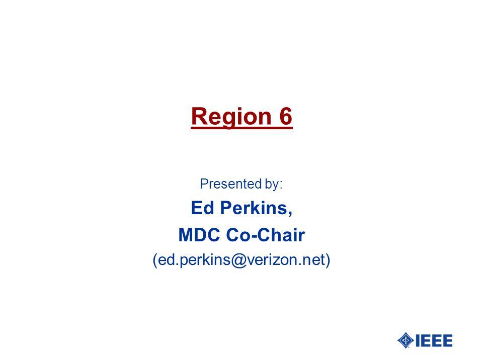 Region 6 Presented by: Ed Perkins, MDC Co-Chair (ed.perkins@verizon.net)
