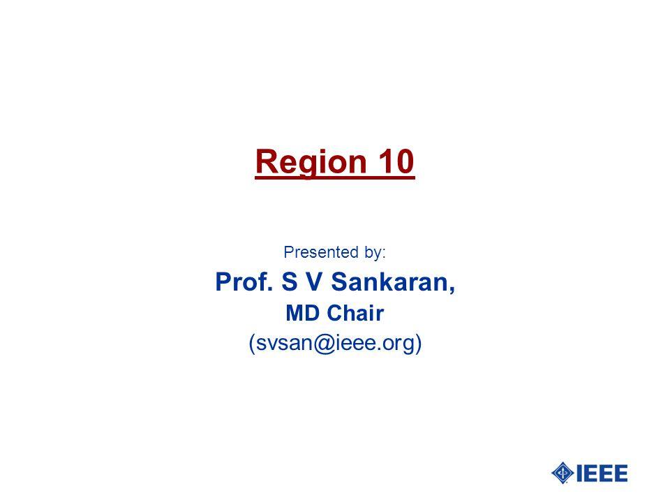 Region 10 Presented by: Prof. S V Sankaran, MD Chair (svsan@ieee.org)