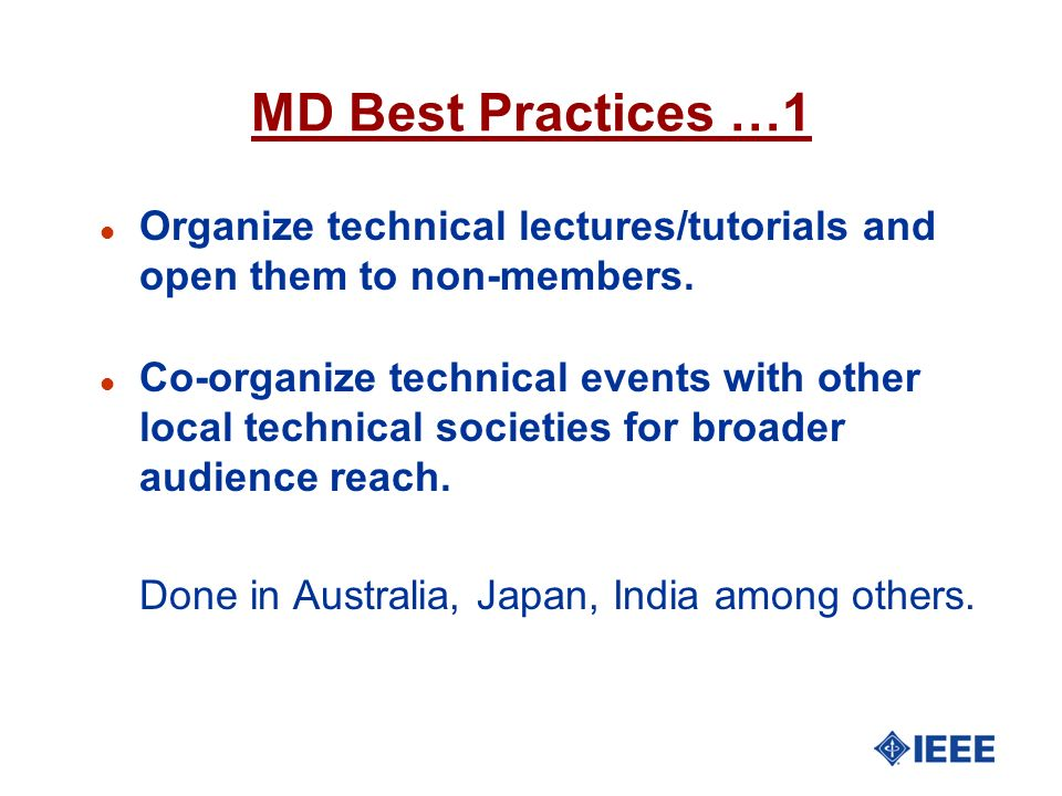 MD Best Practices …1 l Organize technical lectures/tutorials and open them to non-members. l Co-organize technical events with other local technical s