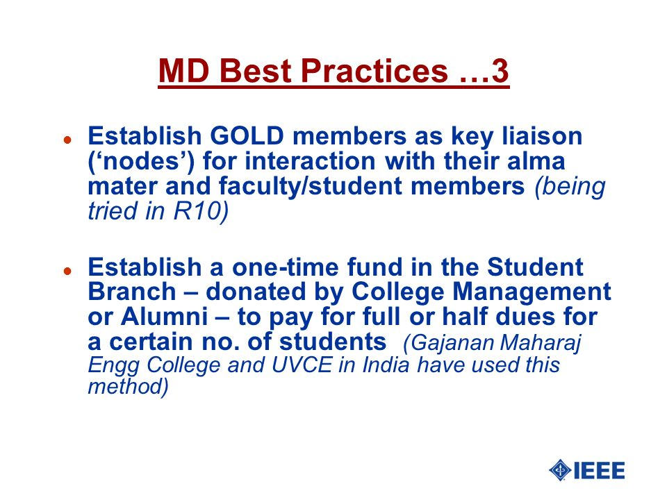 MD Best Practices …3 l Establish GOLD members as key liaison (nodes) for interaction with their alma mater and faculty/student members (being tried in