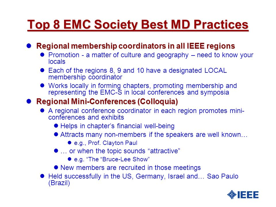 Top 8 EMC Society Best MD Practices lRegional membership coordinators in all IEEE regions lPromotion - a matter of culture and geography – need to kno