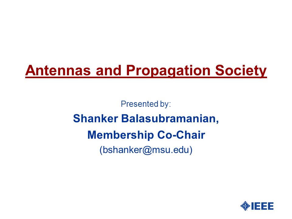 Antennas and Propagation Society Presented by: Shanker Balasubramanian, Membership Co-Chair (bshanker@msu.edu)
