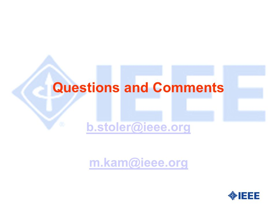Questions and Comments b.stoler@ieee.org m.kam@ieee.org