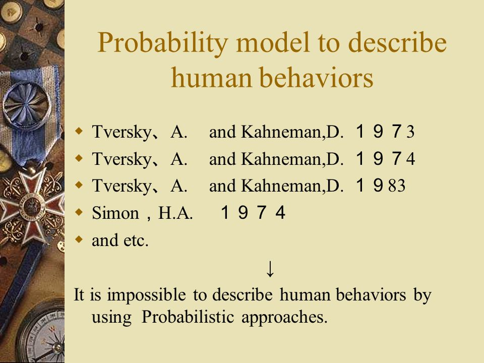 Probability model to describe human behaviors Tversky A.