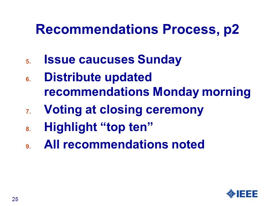 25 Recommendations Process, p2 5. Issue caucuses Sunday 6.