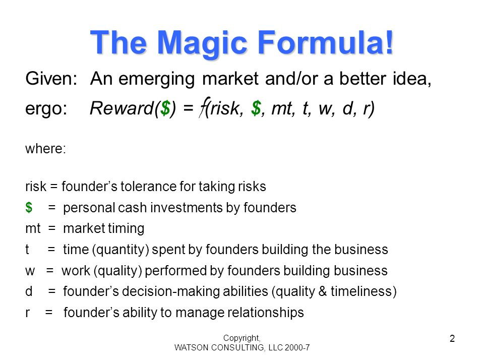 Copyright, WATSON CONSULTING, LLC 2000-7 2 The Magic Formula.