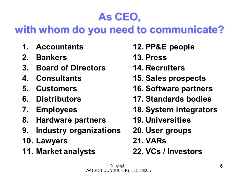 Copyright, WATSON CONSULTING, LLC 2000-7 6 As CEO, with whom do you need to communicate.