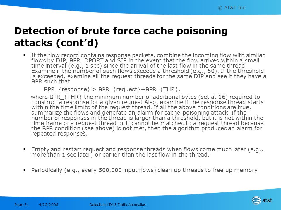 © AT&T Inc Detection of DNS Traffic Anomalies 4/25/2006 Page 21 Detection of brute force cache poisoning attacks (contd) If the flow record contains r