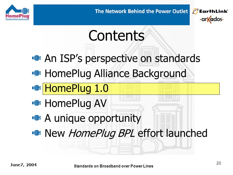 June7, 2004 Standards on Broadband over Power Lines 19 HomePlug Spec Process Define MRD (Marketing Reqs Document) Distribute RFP to technology proponents Evaluate proposals Select technology Internal draft spec release Spec released Products available HomePlug AV HomePlug v1.0