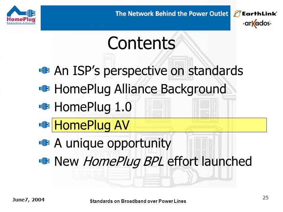 June7, 2004 Standards on Broadband over Power Lines 24 HomePlug networking is the only globally recognized standard for high- speed powerline networking.
