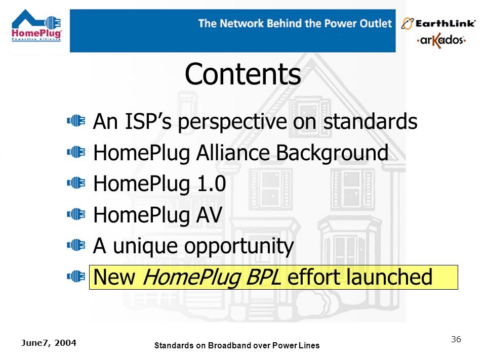 June7, 2004 Standards on Broadband over Power Lines 35 The Vision (HomePlug BPL, AV and v1.0) HomePlug BPL HomePlug AV and v1.0 HomePlug AV and v1.0 The Internet