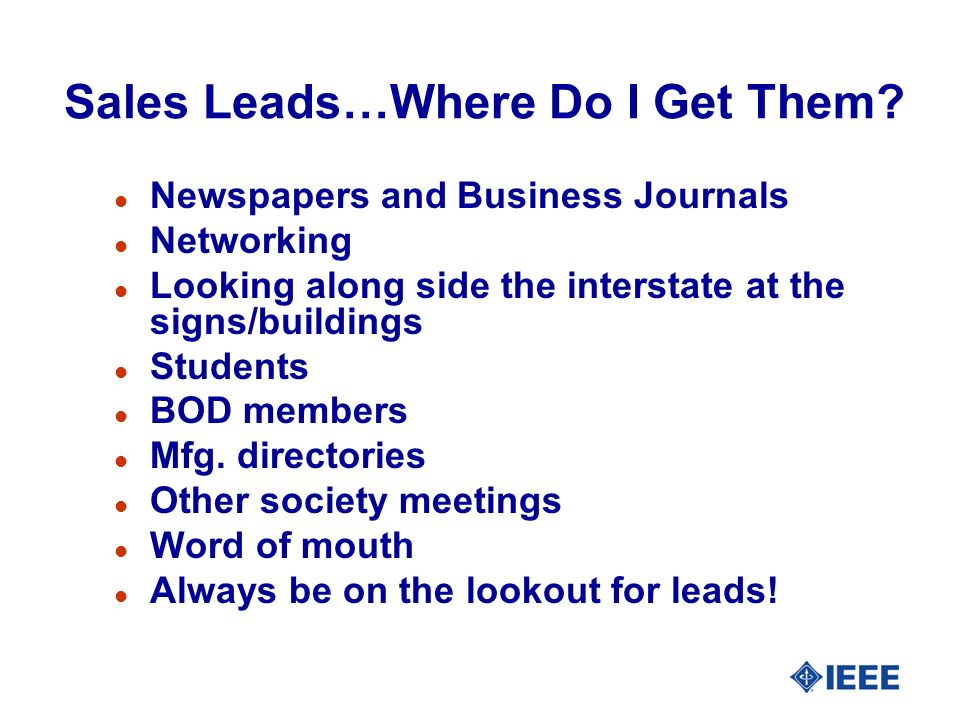 Sales Leads…Where Do I Get Them? l Newspapers and Business Journals l Networking l Looking along side the interstate at the signs/buildings l Students