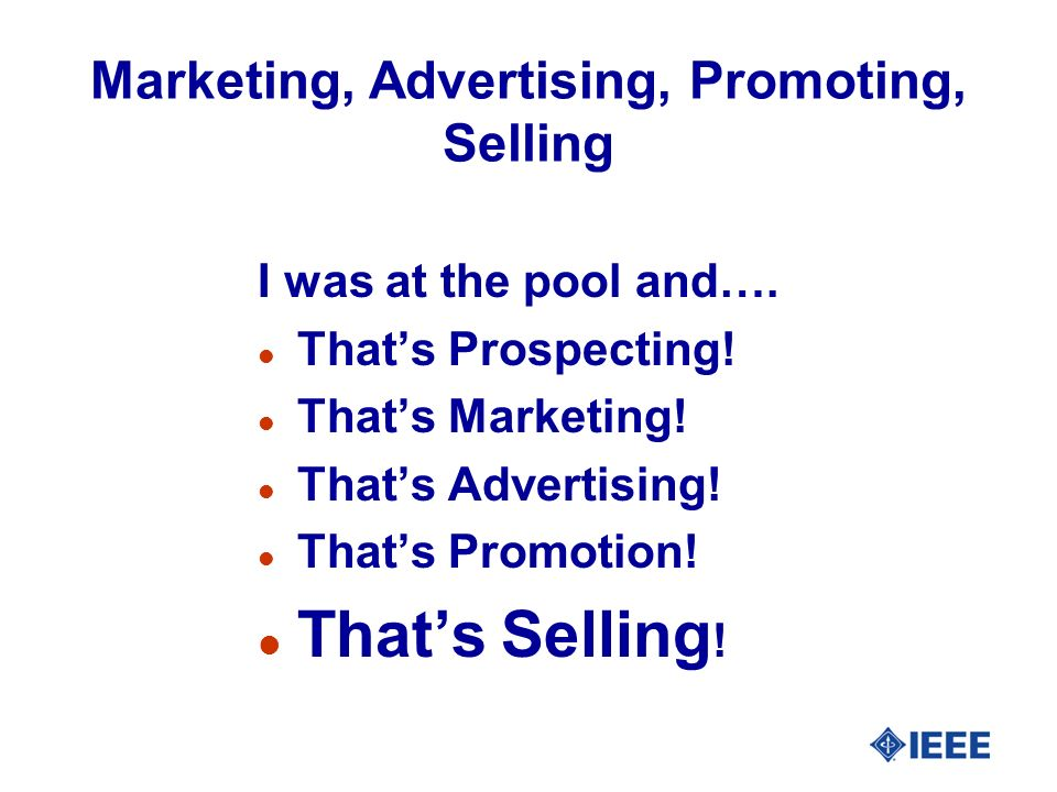 Marketing, Advertising, Promoting, Selling I was at the pool and….