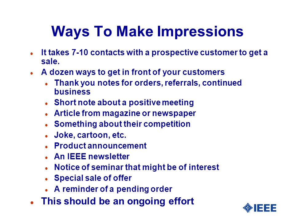 Ways To Make Impressions l It takes 7-10 contacts with a prospective customer to get a sale.