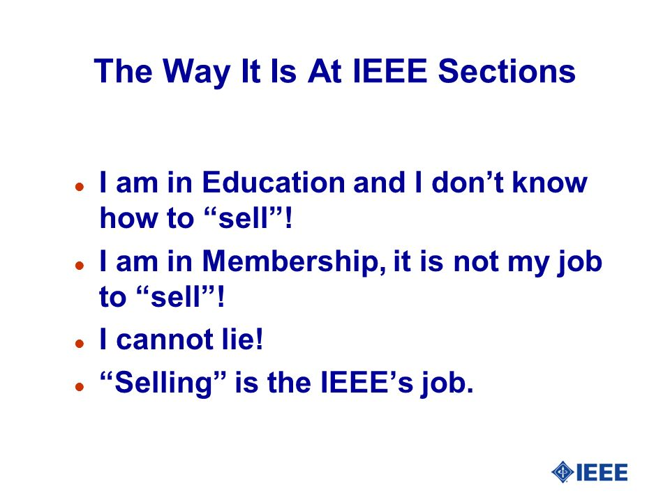 The Way It Is At IEEE Sections l I am in Education and I dont know how to sell.