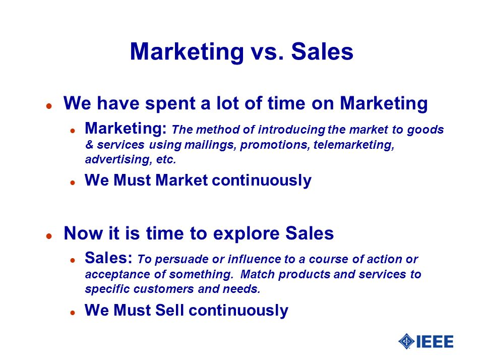 Marketing vs. Sales l We have spent a lot of time on Marketing l Marketing: The method of introducing the market to goods & services using mailings, p