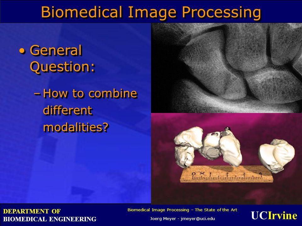 UCIrvine Biomedical Image Processing – The State of the Art Joerg Meyer - jmeyer@uci.edu DEPARTMENT OF BIOMEDICAL ENGINEERING Biomedical Image Process