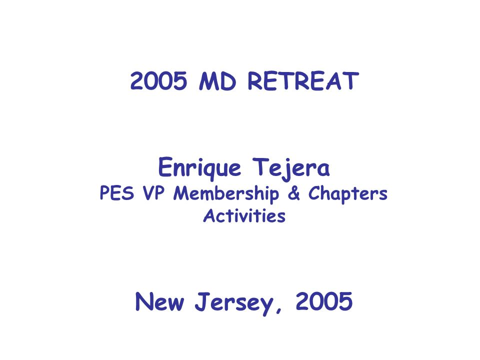 2005 MD RETREAT Enrique Tejera PES VP Membership & Chapters Activities New Jersey, 2005