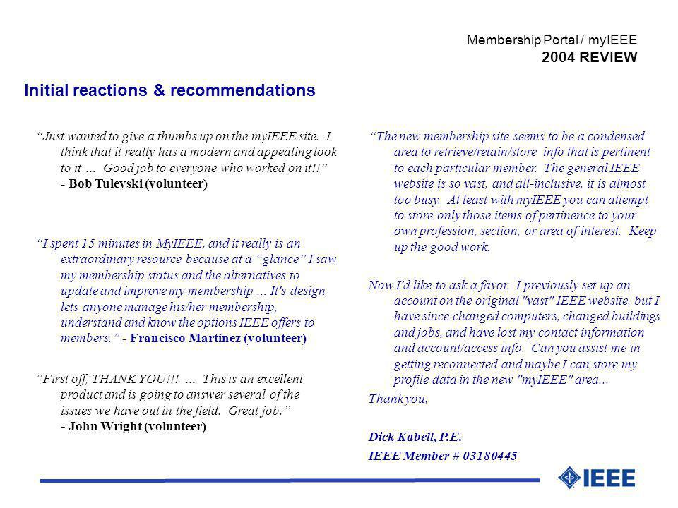 Initial reactions & recommendations Membership Portal / myIEEE 2004 REVIEW Just wanted to give a thumbs up on the myIEEE site. I think that it really