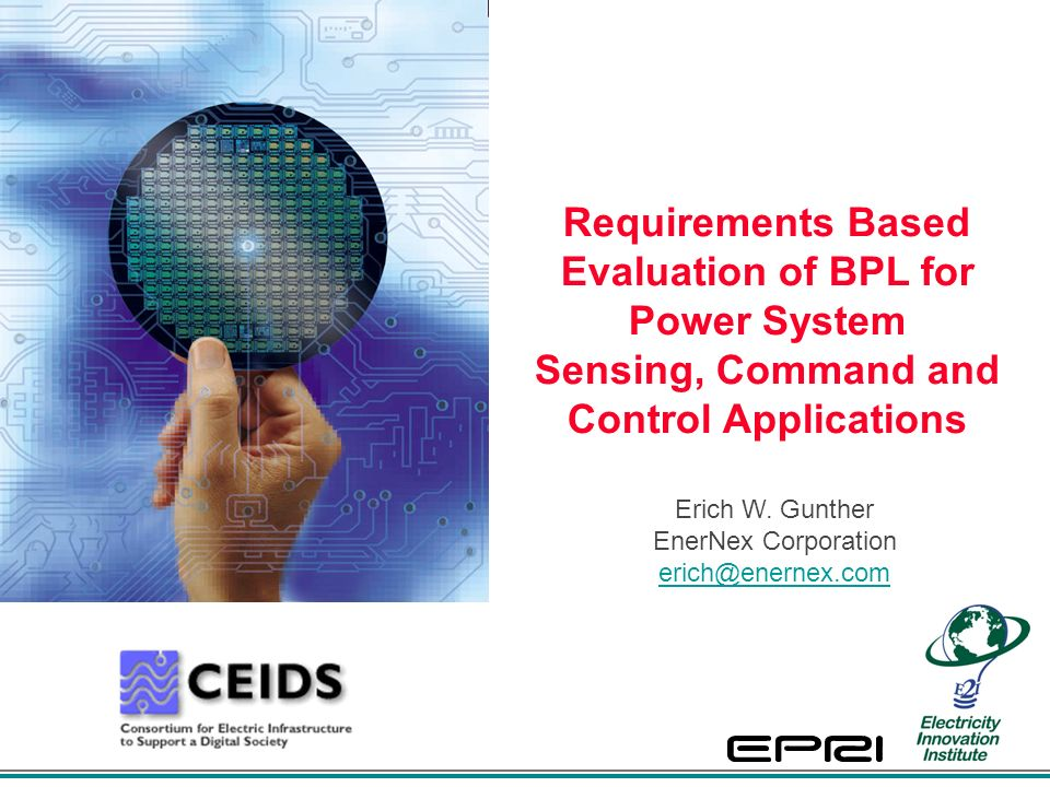 Requirements Based Evaluation of BPL for Power System Sensing, Command and Control Applications Erich W.