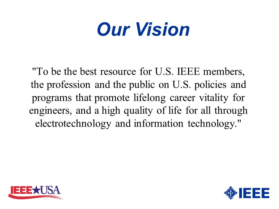 To be the best resource for U.S. IEEE members, the profession and the public on U.S.