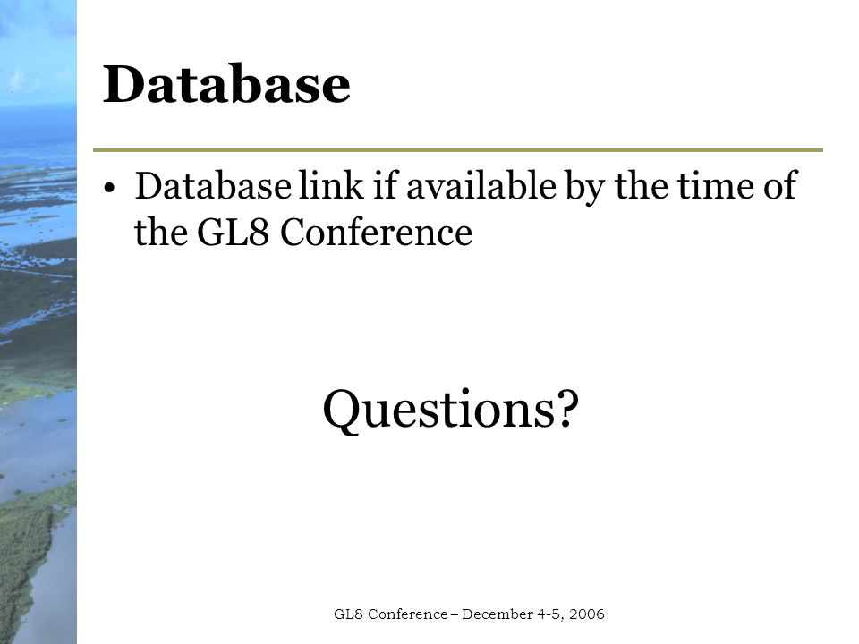 GL8 Conference – December 4-5, 2006 Database Database link if available by the time of the GL8 Conference Questions