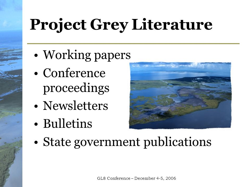 GL8 Conference – December 4-5, 2006 Project Grey Literature Working papers Conference proceedings Newsletters Bulletins State government publications
