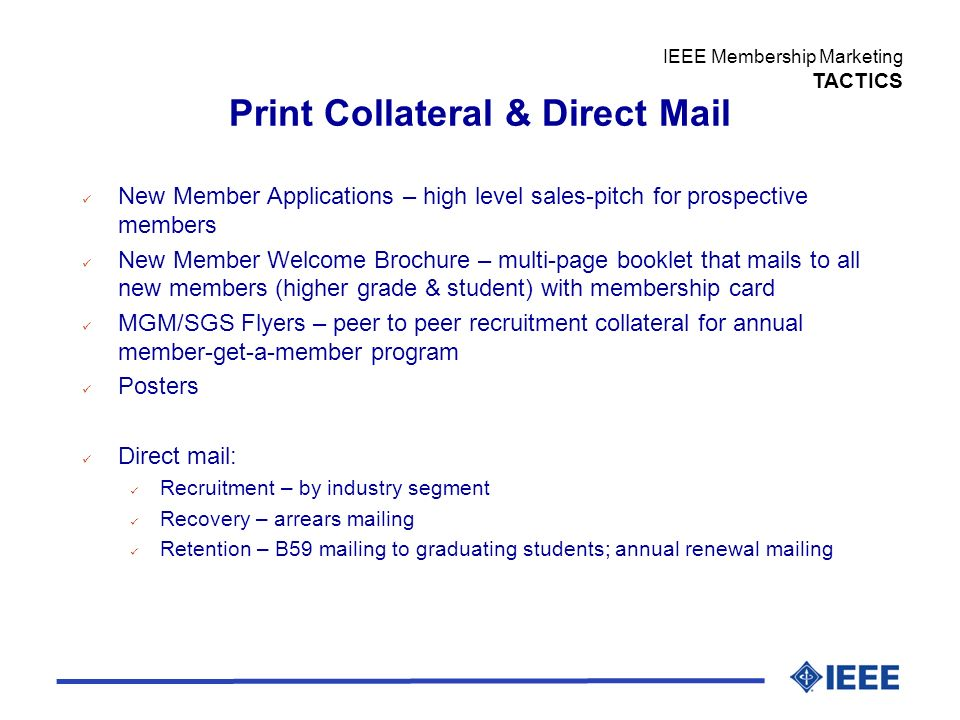 IEEE Membership Marketing TACTICS Print Collateral & Direct Mail New Member Applications – high level sales-pitch for prospective members New Member W