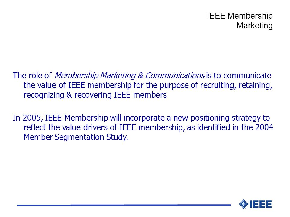 The role of Membership Marketing & Communications is to communicate the value of IEEE membership for the purpose of recruiting, retaining, recognizing