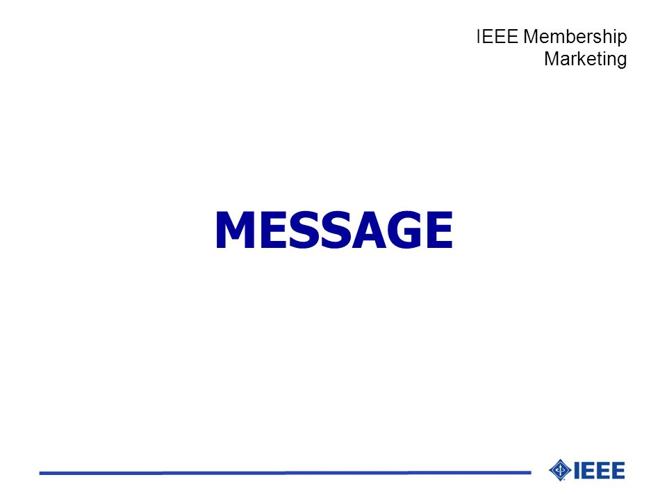 MESSAGE IEEE Membership Marketing