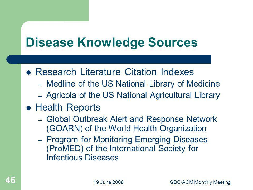 19 June 2008GBC/ACM Monthly Meeting 46 Disease Knowledge Sources Research Literature Citation Indexes – Medline of the US National Library of Medicine