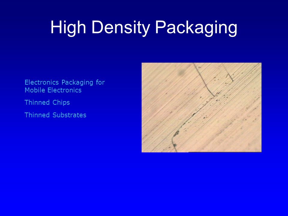 High Density Packaging Electronics Packaging for Mobile Electronics Thinned Chips Thinned Substrates