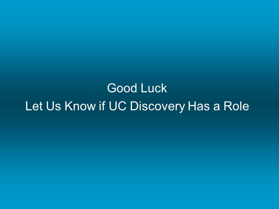 Good Luck Let Us Know if UC Discovery Has a Role