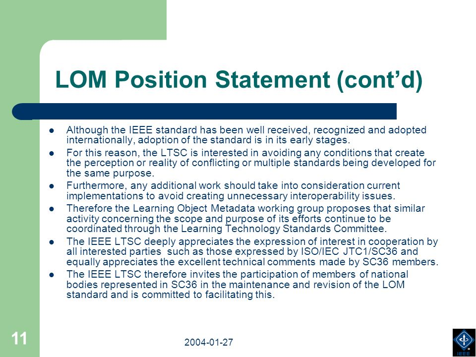 2003-18-03 2004-01-27 11 LOM Position Statement (contd) Although the IEEE standard has been well received, recognized and adopted internationally, adoption of the standard is in its early stages.