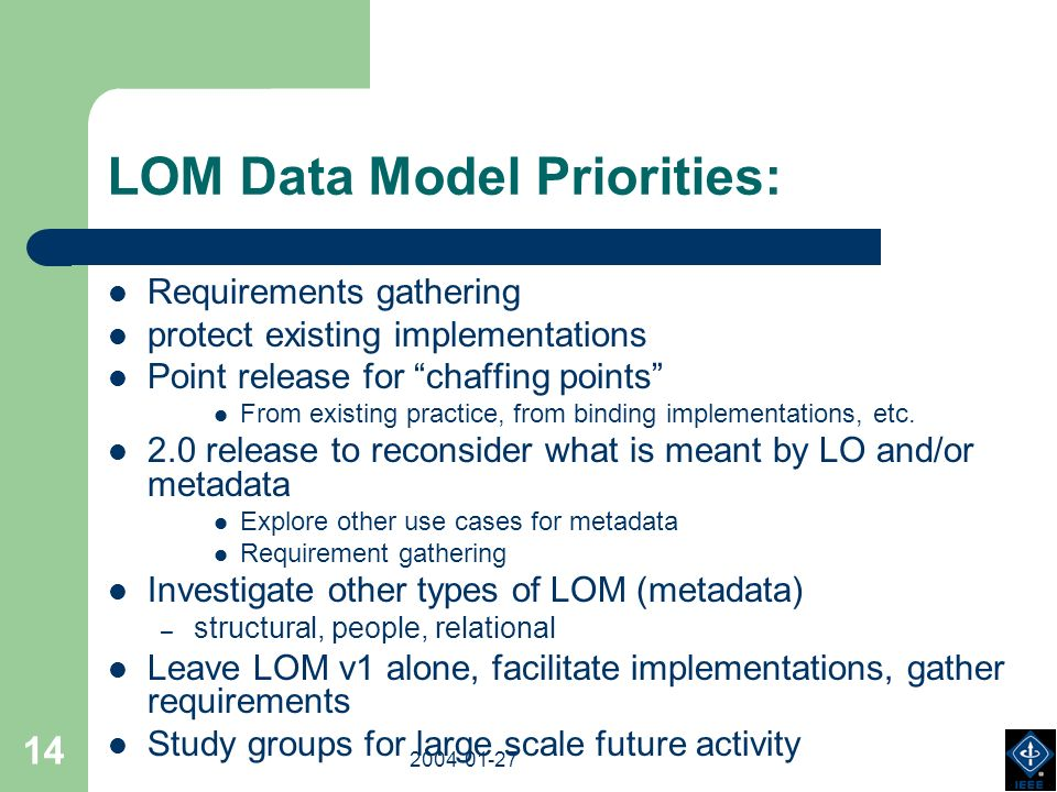2003-18-03 2004-01-27 14 LOM Data Model Priorities: Requirements gathering protect existing implementations Point release for chaffing points From exi